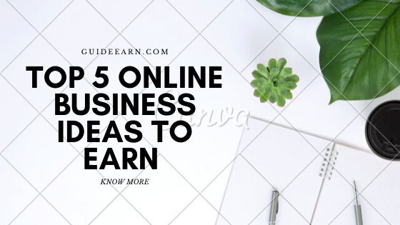 Best 5 Online Business Idea to Earn 1000$/day in 2020